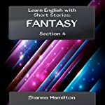 Learn English with Short Stories: Fantasy - Section 4 (Inspired By English) | Zhanna Hamilton