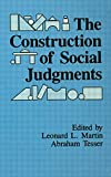 img - for The Construction of Social Judgments (Cog Studies Grp of the Inst for Behavioral Research at UGA) book / textbook / text book