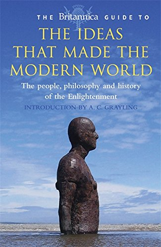 The Britannica Guide to the Ideas That Made the Modern World (Britannica Guides)