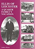 Ellis of Leicester: A Quaker Family's Vocation (0953362817) by Moore, Andrew