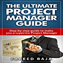 The Ultimate Project Manager Guide: Step By Step Guide to Make You a Superstar Project Manager (       UNABRIDGED) by Fareed Raja Narrated by Pam Rossi
