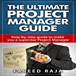 The Ultimate Project Manager Guide: Step By Step Guide to Make You a Superstar Project Manager | Fareed Raja