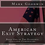 American Exit Strategy: The Economic Collapse Chronicles, Volume 1 (       UNABRIDGED) by Mark Goodwin Narrated by Kevin Pierce