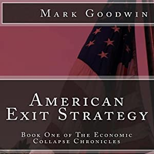 American Exit Strategy: The Economic Collapse Chronicles, Volume 1 | [Mark Goodwin]