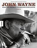 John Wayne: Bilder und Dokumente aus dem Leben einer Legende