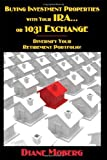 Buying Investment Properties with Your IRA...or 1031 Exchange Diversify Your Retirement Portfolio! [Paperback] [2011] (Author) Diane Moberg