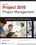 Robert Happy Project 2010 Project Management: Real World Skills for Certification and Beyond (Exam 77-178)