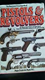 img - for The Illustrated Encyclopedia of Pistols & Revolvers: An Illustrated History of Hand Guns from the Si book / textbook / text book