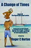 img - for A Change of Times: Young love in the Islands beyond the Stream. A story of the sea, a sailor, and the far and magical places. (Hurricane Road) (Volume 4) book / textbook / text book