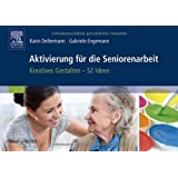 Aktivierung für die Seniorenarbeit: Kreatives Gestalten - 52 Ideen