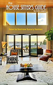 The House Sitter's Guide - How to Borrow Luxury Homes