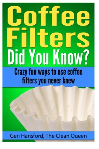 Coffee Filters...Did You Know?: Crazy fun ways to use coffee filters you never knew