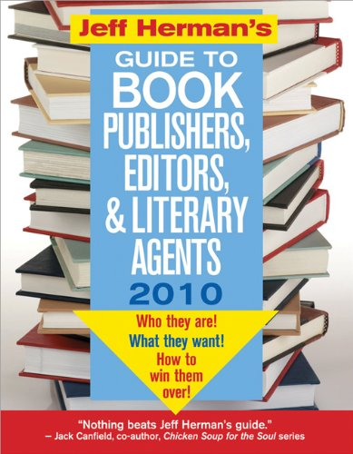 Jeff Herman&#039;s Guide to Book Publishers, Editors, and Literary Agents 2010, 20E: Who They Are! What They Want! How to Win Them Over! (Jeff Herman&#039;s Guide to Book Publishers, Editors, &amp; Literary Agents)