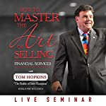 How to Master the Art of Selling Financial Services | Tom Hopkins