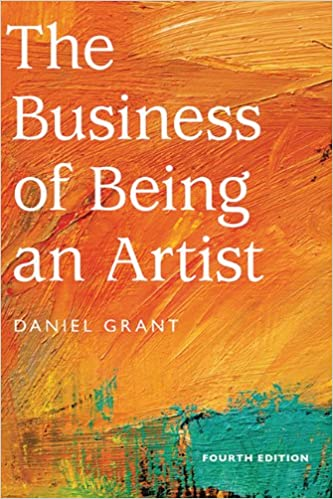 Daniel Grant, The Business of Art, Fifth Edition (Allworth Press, 2014)
