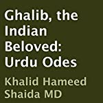 Ghalib, the Indian Beloved: Urdu Odes |  Ghalib,Khalid Hameed Shaida (translator)