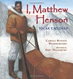 I, Matthew Henson: Polar Explorer