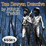 Tom Sawyer, Detective (       UNABRIDGED) by Mark Twain Narrated by Erik Sellin