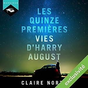Les Quinze Premières Vies d'Harry August | Livre audio Auteur(s) : Claire North Narrateur(s) : Richard Andrieux