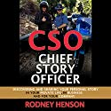 CSO Chief Story Officer: Discovering and Sharing Your Personal Story, in Your Personal Life, in Business, and for Your Company Audiobook by Rodney Henson Narrated by Rodney Henson