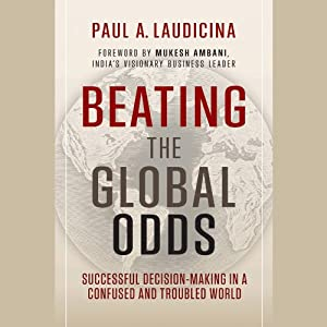 Beating the Global Odds: High Stakes Decision-Making for Success | [Paul A. Laudicina]