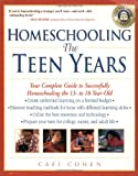 Homeschooling: The Teen Years: Your Complete Guide to Successfully Homeschooling the 13- to 18- Year-Old (Prima Home Learning Library) (0761520937) by Cafi Cohen