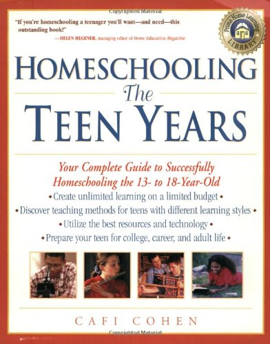 Homeschooling: The Teen Years: Your Complete Guide to Successfully Homeschooling the 13- to 18- Year-Old (Prima Home Learning Library)