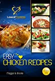 Easy Chicken Recipes: 40 Delicious, Easy Chicken Recipes For Any And All Occasions (Love Of Cooking)