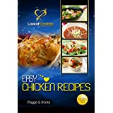 Easy Chicken Recipes: 40 Delicious, Easy Chicken Recipes For Any And All Occasions (Love Of Cooking Book 7)