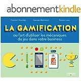La gamification: Ou l'art d'utiliser les m�caniques du jeu dans votre business