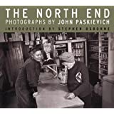 The North End: Photographs by John Paskievich ~ John Paskievich