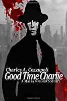 Good Time Charlie: A Mafia Soldier's Story