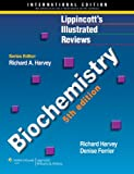 Richard A. Harvey Lippincott's Illustrated Reviews: Biochemistry, International Student Edition (Lippincott's Illustrated Reviews Series)