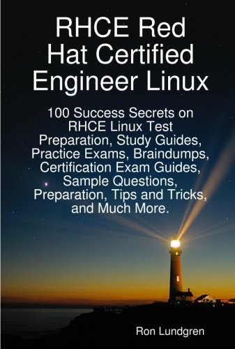 RHCE Red Hat Certified Engineer Linux: 100 Success Secrets on RHCE Linux Test Preparation, Study Guides, Practice Exams, Braindumps, Certification. Preparation, Tips and Tricks, and Much More