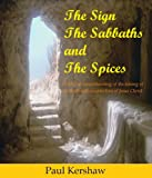 img - for The Sign The Sabbaths And The Spices: A biblical understanding of the timing of the death and resurrection of Jesus Christ. book / textbook / text book