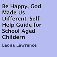 Be Happy, God Made Us Different: Self Help Guide for School Aged Childern (       UNABRIDGED) by Leona Lawrence Narrated by Eileen Rizzo, Eye Hear Voices
