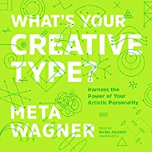 What's Your Creative Type?: Harness the Power of Your Artistic Personality Audiobook by Meta Wagner Narrated by Rachel Fulginiti