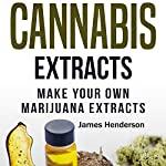 DIY Cannabis Extracts: Make Your Own Marijuana Extracts | James Henderson