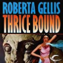 Thrice Bound Audiobook by Roberta Gellis Narrated by Kirsten Potter