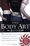The Body Art Book: A Complete, Illustrated Guide to Tattoos, Piercings, and Other Body Modification