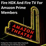Fire HDX And Fire TV For Amazon Prime Members: Finding Free Prime Instant Video Downloads And Streaming Fire HDX Movies And TV
