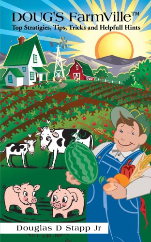 Doug'S Farmville Tm Top Stratigies, Tips, Tricks And Helpfull Hints