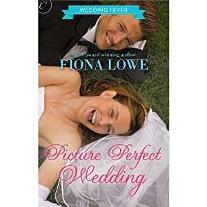 Picture Perfect Wedding: Wedding Fever, Book 2 | [Fiona Lowe]