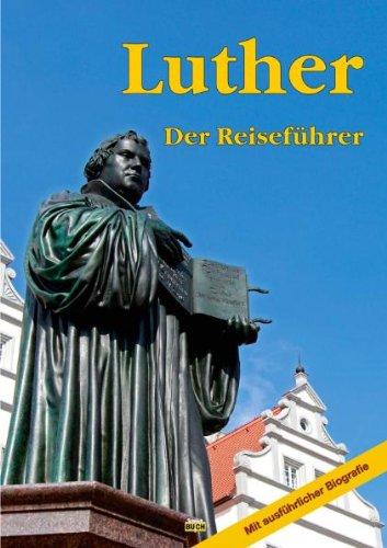 Luther: Ein Reiseführer zu bedeutenden Wirkungsstätten