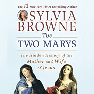 The Two Marys: The Hidden History of the Mother and Wife of Jesus | [Sylvia Browne]