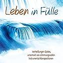 Leben in Fülle: Verheißungen Gottes, untermalt von stimmungsvollen Instrumental-Kompositionen Hörbuch von  div. Gesprochen von: Philipp Schepmann