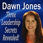 Three Leadership Secrets Revealed: 3 Success Methods to Motivate People to Action | Dawn Jones