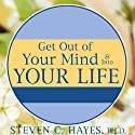 Get Out of Your Mind & Into Your Life: The New Acceptance & Commitment Therapy Audiobook by Spencer Smith, Steven C. Hayes Narrated by Paul Boehmer