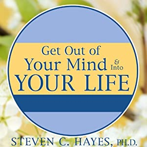 Get Out of Your Mind & Into Your Life Audiobook