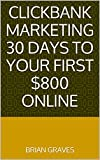 Clickbank Marketing 30 Days to Your First $800 Online